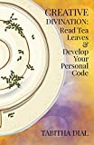 Creative Divination: Read Tea Leaves & Develop Your Personal Code