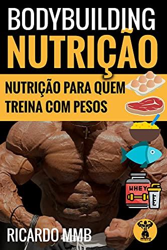 BODYBUILDING NUTRIÇÃO: NUTRIÇÃO PARA QUEM TREINA COM PESOS