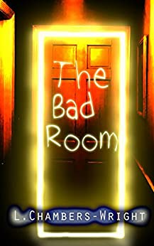 The Bad Room by [L. Chambers-Wright]