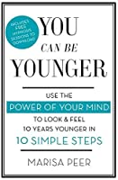 You Can Be Younger: Use the power of your mind to look and feel 10 years younger in 10 simple steps by Marisa Peer(2017-10-31)