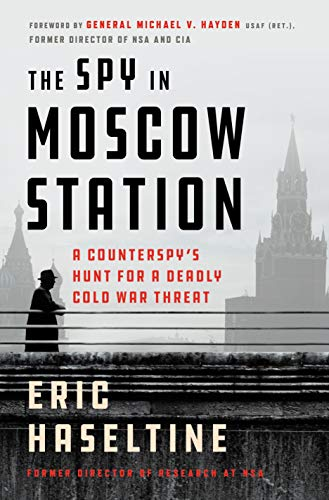 Compare Textbook Prices for The Spy in Moscow Station: A Counterspy's Hunt for a Deadly Cold War Threat  ISBN 9781250301161 by Haseltine, Eric,Hayden, General Michael V.