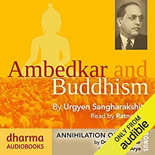 Ambedkar and Buddhism, Annihilation of Caste                   Written by:                                                                                                                                 Urgyen Sangharakshita,                                                                                        Dr B. R. Ambedkar                               Narrated by:                                                                                                                                 Ratnadhya,                                                                                        Sagar Arya                      Length: 11 hrs and 29 mins     3 ratings     Overall 5.0