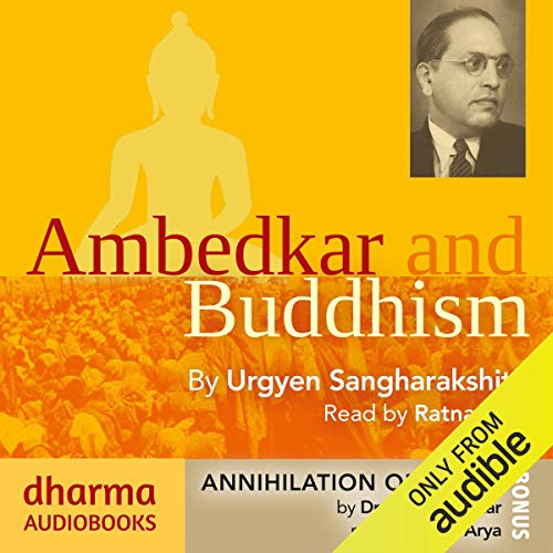 Ambedkar and Buddhism, Annihilation of Caste                   By:                                                                                                                                 Urgyen Sangharakshita,                                                                                        Dr B. R. Ambedkar                               Narrated by:                                                                                                                                 Ratnadhya,                                                                                        Sagar Arya                      Length: 11 hrs and 29 mins     10 ratings     Overall 5.0