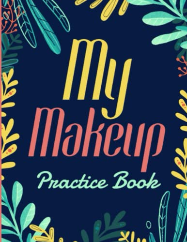 My Makeup Practice Book: Practice Sheets for Makeup Lovers | 109 Female Face Charts Size 8.5x11.