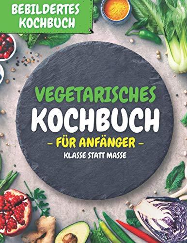 Vegetarisches Kochbuch für Anfänger: KLASSE STATT MASSE