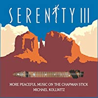 Serenity III: More Peaceful Music On The Chapman Stick