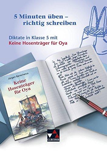 5 Minuten üben – richtig schreiben / Diktate in Klasse 5 mit Keine Hosenträger für Oya: von Jürgen Banscherus