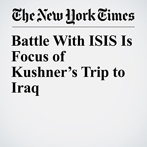 Battle With ISIS Is Focus of Kushner's Trip to Iraq copertina
