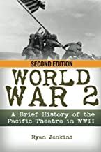 World War 2: A Brief History of the Pacific Theatre in WWII (The Stories of WWII) (Volume 12)