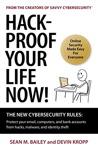 Hack-Proof Your Life Now!: The New Cybersecurity Rules: Protect your email, computers, and bank accounts from hacks, malware, and identity theft (English Edition)
