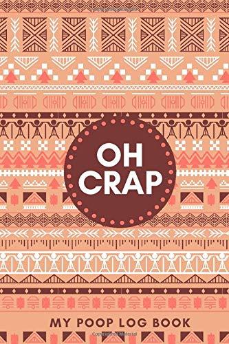 Oh Crap My Poop Log Book: Personal Bowel Movement Log Book...