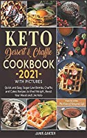 Keto Dessert & Chaffle Cookbook 2021 with Pictures: Quick and Easy, Sugar-Low Bombs, Chaffle and Cakes Recipes to Shed Weight, Boost Your Mood and Live Keto