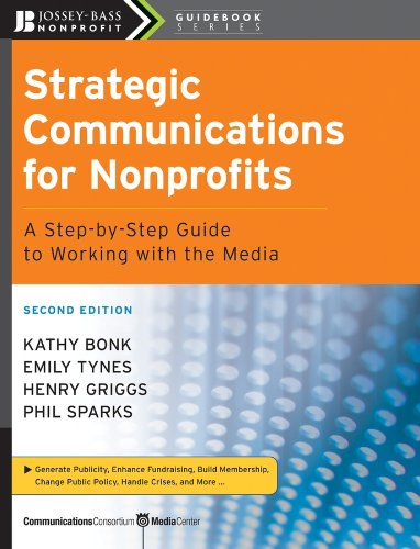 Strategic Communications for Nonprofits: A Step-by-Step Guide to Working with the Media (The Jossey-Bass Nonprofit...