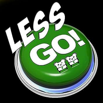 Less Go!