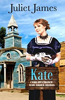 Kate - Book 4 Come By Chance Mail Order Brides: Sweet Montana Western Bride Romance