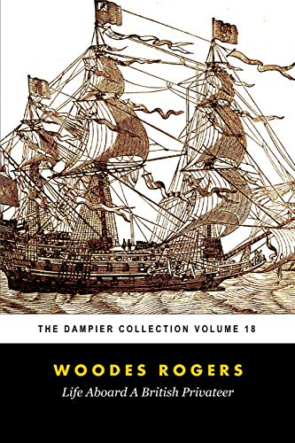 Woodes Rogers' Life Aboard a British Privateer (Tomes Maritime): The Dampier Collection, Volume 18
