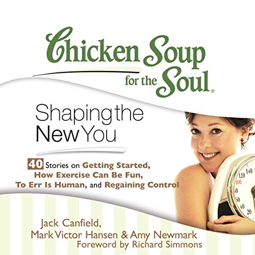 Chicken Soup for the Soul: Shaping the New You - 40 Stories on Getting Started, How Exercise Can Be Fun, To Err Is Human, and Regaining Control  By  cover art