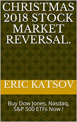 Christmas 2018 Stock Market Reversal. : Buy Dow Jones, Nasdaq, S&P 500 ETFs Now ! (Stock Market Monitor Book 1) (English Edition)