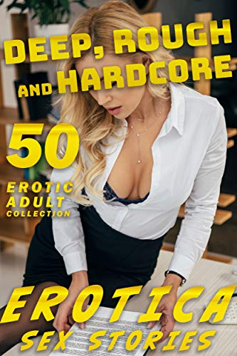 50 DEEP, ROUGH & HARDCORE EROTICA SEX STO