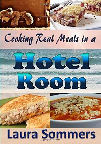 Cooking Real Meals in a Hotel Room: Recipes to Make When You Travel