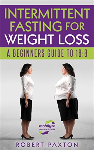 INTERMITTENT FASTING FOR WEIGHT LOSS: A BEGINNERS GUIDE TO 16:8: Keto Dieting 101 For Women & Men Fat Burning, Belly Fat, Maintenance (Intermittent Fasting For Beginners Book 1)