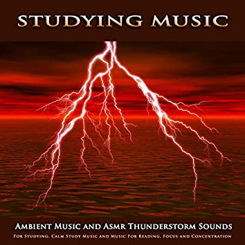 Studying Music: Ambient Music and Asmr Thunderstorm Sounds For Studying, Calm Study Music and Music For Reading, Focus and Concentration