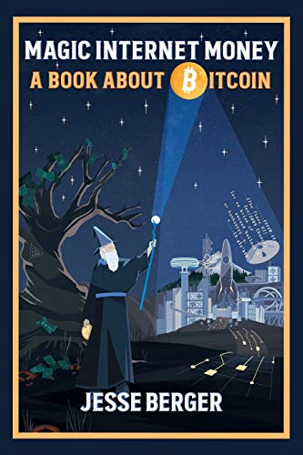 Compare Textbook Prices for Magic Internet Money: A Book About Bitcoin  ISBN 9781777128401 by Berger, Jesse