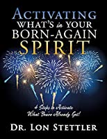 Activating What's in Your Born-Again Spirit: 4 Steps to Activate What You've Already Got!