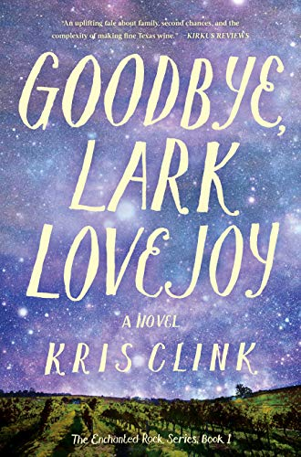 Goodbye, Lark Lovejoy: A Novel (The Enchanted Rock Series, 1)