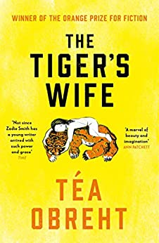 The Tiger's Wife: Winner of the Orange Prize for Fiction and New York Times bestseller by [Tea Obreht]