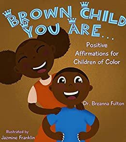 Brown Child You Are...: Positive Affirmations for Children of Color by [Breanna Fulton, Jazmine  Franklin]