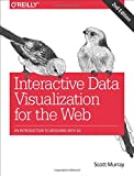 Interactive Data Visualization for the Web - An Introduction to Designing with D3