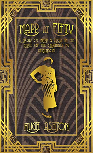 Book: Mapp at Fifty - A Mapp and Lucia story in the style of the originals by E.F.Benson by Hugh Ashton
