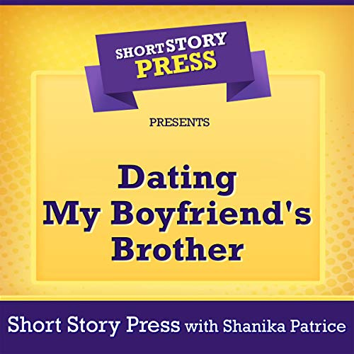 Short Story Press Presents Dating My Boyfriend's Brother audiobook cover art