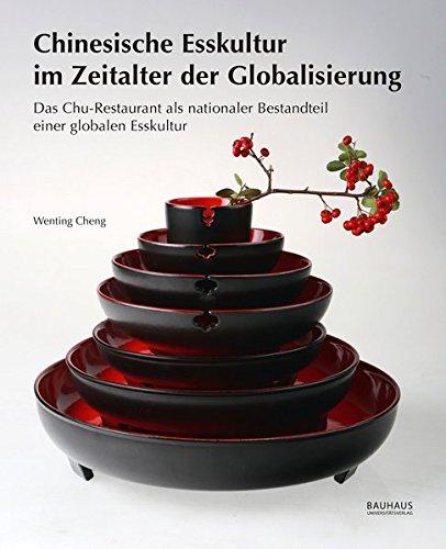 Chinesische Esskultur im Zeitalter der Globalisierung: Das Chu-Restaurant als nationaler Bestandteil einer globalen Esskultur