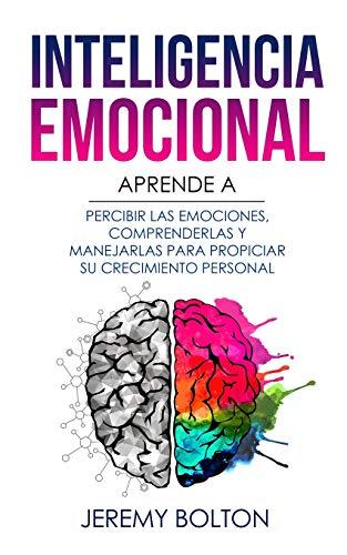 Inteligencia emocional: Aprende a Percibir Emociones, Entender Emociones, y Dirigir Emociones para M