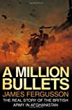 A Million Bullets: The real story of the British Army in Afghanistan by James Fergusson (2008-06-02)