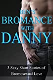 Ben's Bromance with Danny: 3 Sexy Short Stories of Bromosexual Love (BUNDLE) (English Edition)...