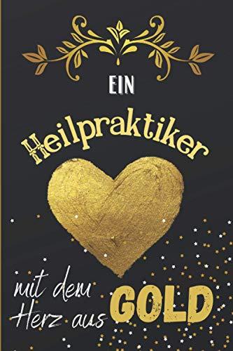 Ein Heilpraktiker mit dem Herz aus Gold: Liniertes Notizbuch für einen Heilpraktiker, graduierter Student, neuer Rentner oder Arbeitskollegen   ein origineller Dankegeschenke