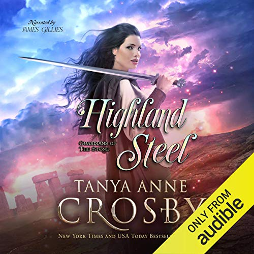 Highland Steel (Guardians of the Stone Book 2) Audiobook By Tanya Anne Crosby cover art