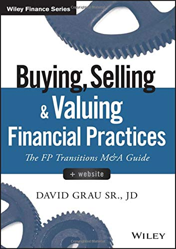 Compare Textbook Prices for Buying, Selling, and Valuing Financial Practices, + Website: The FP Transitions M&A Guide Wiley Finance 1 Edition ISBN 9781119207375 by Grau Sr., David