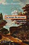Le temps du paysage : Aux origines de la révolution esthétique par Rancière
