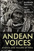 Andean Voices - Mystics and Healers of Peru