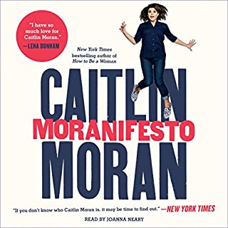 Moranifesto                   By:                                                                                                                                 Caitlin Moran                               Narrated by:                                                                                                                                 Joanna Neary                      Length: 10 hrs and 32 mins     83 ratings     Overall 4.7