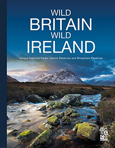 Wild Britain, Wild Ireland: Unique National Parks, Nature Reserves and Biosphere Reserves