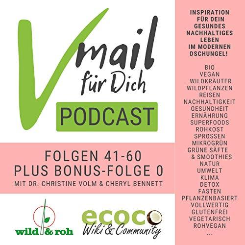 Vmail Für Dich Podcast Serie 3 | Vegan Wildkräuter Reisen Plastikfrei Rohkost: Folgen 41-60 plus Folge 0 von wild&roh + ecoco