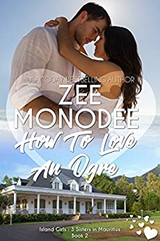 How To Love An Ogre (Island Girls: 3 Sisters In Mauritius Book 2) by [Zee Monodee]