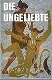 Die Ungeliebte: Ein Monolog - Vladimir Ulrich