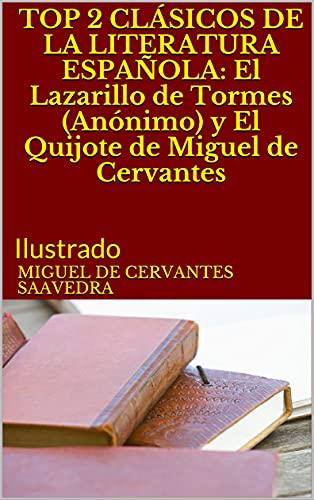 TOP 2 CLÁSICOS DE LA LITERATURA ESPAÑOLA: El Lazarillo de Tormes (Anónimo) y El Quijote de Miguel de Cervantes: Ilustrado