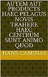 autem aut Products haec pelagus novis trahere haec centrum sunt animo quod (Italian Edition)